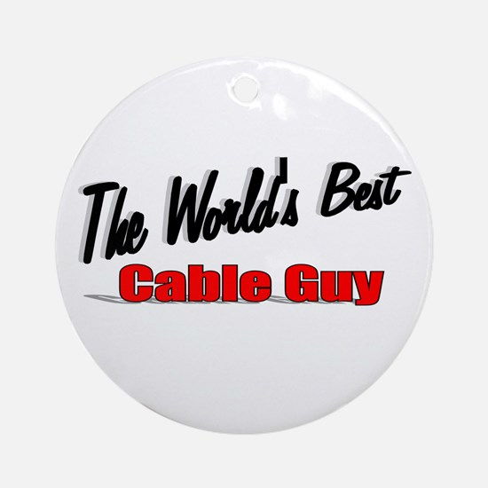 """""""The World's Best Cable Guy"""" Ornament (Round)"""