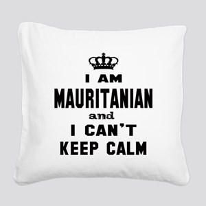 I am Mauritanian and I can't Square Canvas Pillow