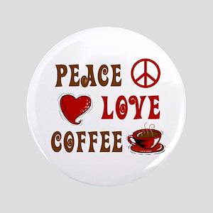 "Peace Love Coffee 1 3.5"" Button"