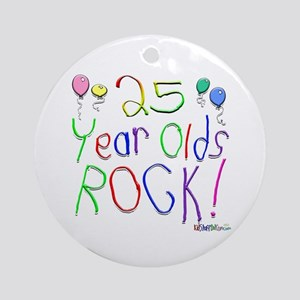 25 Year Olds Rock ! Ornament (Round)
