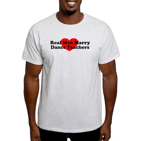 Real Men Marry Dance Teachers Light T-Shirt