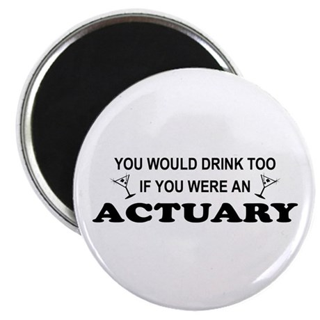 You'd Drink Too Actuary Magnet