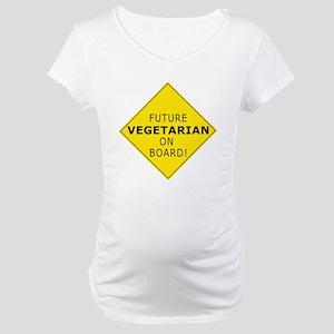 future vegetarian on board Maternity T-Shirt