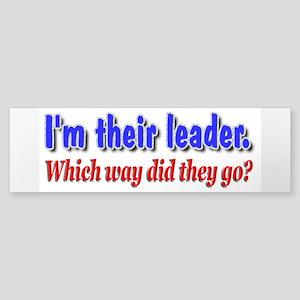 I'm Their Leader ... Bumper Sticker