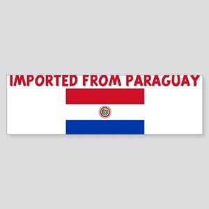 IMPORTED FROM PARAGUAY Bumper Sticker