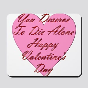 You Deserve to Die Alone Happy Valentine Mousepad