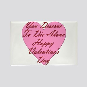 You Deserve to Die Alone Happy Va Rectangle Magnet