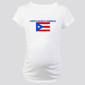 PUERTO RICAN BY MARRIAGE Maternity T-Shirt