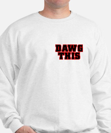 Original DAWG THIS! Sweatshirt