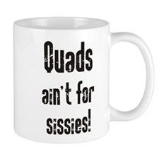 Quads Ain't For Sissies - Mug