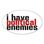 I Have Political Enemies Sticker (Oval)