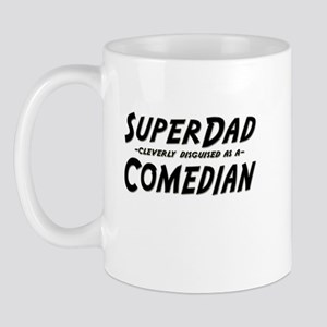 """""""SuperDad cleverly disguised as a Comedian"""" Mug"""