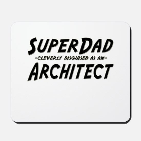 """SuperDad cleverly disguised as an Architect"" Mous"