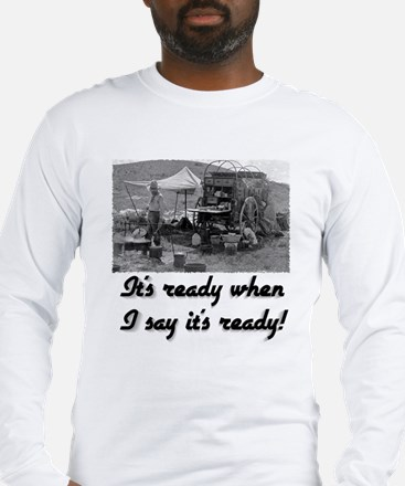 When I say it's ready Long Sleeve T-Shirt
