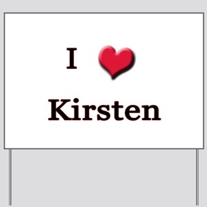 I Love (Heart) Kirsten Yard Sign