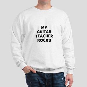 my guitar teacher rocks Sweatshirt
