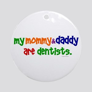 My Mommy & Daddy Are Dentists (PR) Ornament (Round