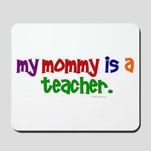 My Mommy Is A Teacher (PR) Mousepad