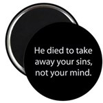 He died to take away your sins, not your mind Magn