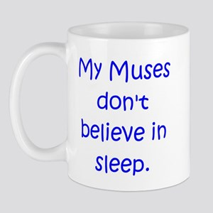 My Muses Don't Believe in Sle Mug