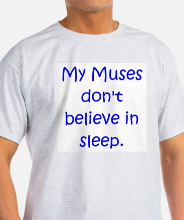 My Muses Don't Believe in Sle T-Shirt