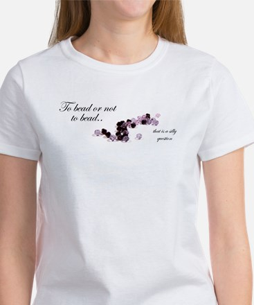 To bead or not to bead Women's T-Shirt