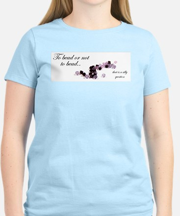To bead or not to bead Women's Light T-Shirt