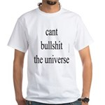354. cant bullshit the universe.. White T-Shirt