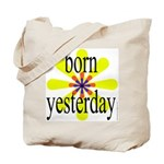 358. born yesterday.. Tote Bag