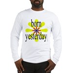 358. born yesterday.. Long Sleeve T-Shirt