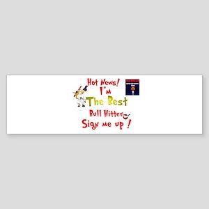 Best Bull Hitter.:-) Bumper Sticker