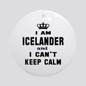 I am Icelander and I can't keep cal Round Ornament