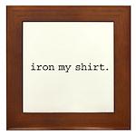 iron my shirt. Framed Tile