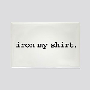 iron my shirt. Rectangle Magnet
