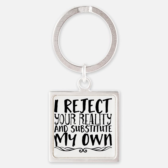 Unique I reject your reality Square Keychain