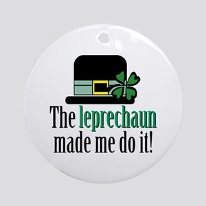 Leprechaun made me Ornament (Round)