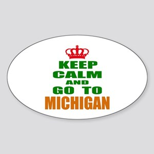 Keep Calm And Go To Michigan Sticker (Oval)