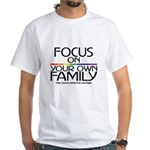 FOCUS ON YOUR OWN FAMILY White T-Shirt