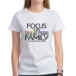 FOCUS ON YOUR OWN FAMILY Women's T-Shirt