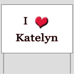 I Love (Heart) Katelyn Yard Sign