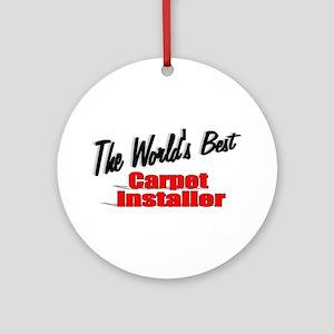"""The World's Best Carpet Installer"" Ornament (Roun"