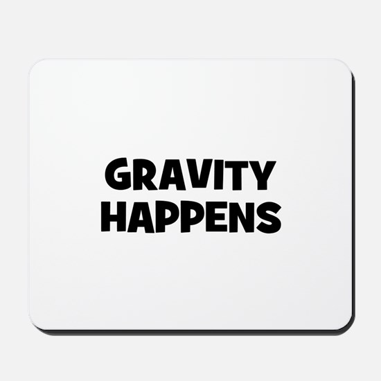Gravity Happens Mousepad