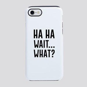 Ha Ha Wait What iPhone 7 Tough Case