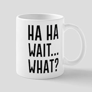 Ha Ha Wait What Mug