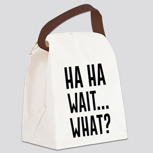 Ha Ha Wait What Canvas Lunch Bag