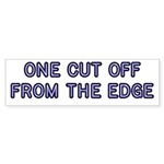 One Cut Off Bumper Sticker