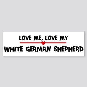 Love My White German Shepherd Bumper Sticker