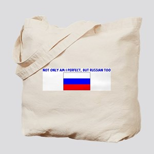 NOT ONLY AM I PERFECT BUT RUS Tote Bag