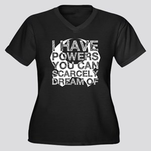 I have powers you can scarcely d Plus Size T-Shirt