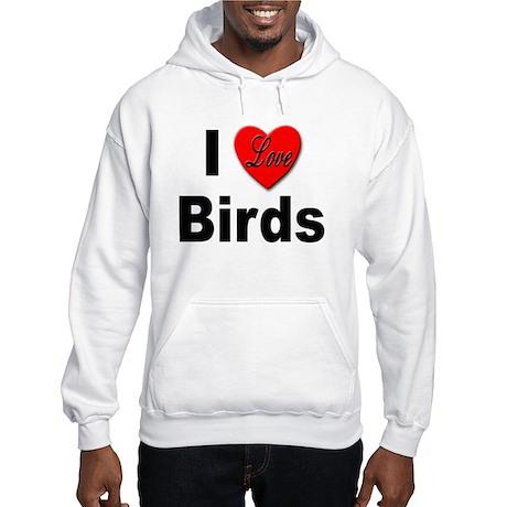 I Love Birds for Bird Lovers Hooded Sweatshirt